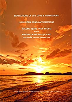 REFLECTIONS OF LIFE LOVE & INSPIRATIONS VOL-2: LYRIC POEM SONGS AFFIRMATIONS by [Falbo, Antonio [Farlbeau]]