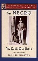 The Negro (The Oxford W. E. B. Du Bois)