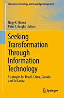 Seeking Transformation Through Information Technology: Strategies for Brazil, China, Canada and Sri Lanka (Innovation, Technology, and Knowledge Management)