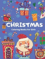 CHRISTMAS COLORING BOOK FOR GIRLS: 50 Christmas Coloring Pages for Kids girls, Big Christmas Coloring Book with Christmas Trees, Santa Claus, Reindeer, Snowman, and More!
