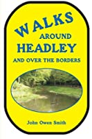 Walks Around Headley: And Over the Borders