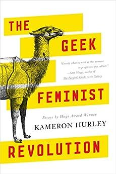 The Geek Feminist Revolution by [Hurley, Kameron]