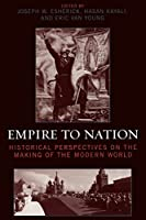 Empire to Nation: Historical Perspectives on the Making of the Modern World (World Social Change)