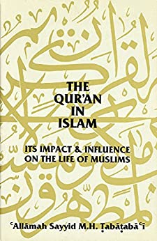 [Tabataba`i, `Allamah Sayyid M. H.]のThe Qur'an in Islam: Its Impact & Influence on the Life of Muslims (English Edition)