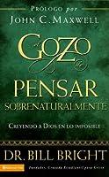El Gozo de Pensar Sobrenaturalmente: Creyendo a Dios En Lo Imposible/ Believing God for the Impossible (Gozo De Conocer a Dios)