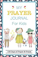 My Prayer Journal for Kids: 100 Days of Prayer & Praise: Children's Journal to Inspire Conversation & Prayer with God