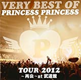 VERY BEST OF PRINCESS PRINCESS TOUR 2012〜再会〜at 武道館