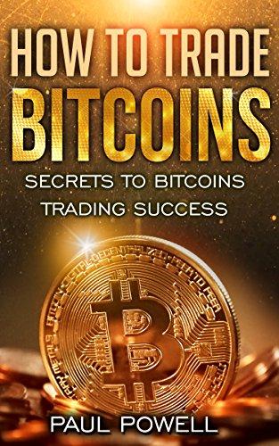 How to Trade Bitcoins: Secrets to Bitcoins Trading Success (English Edition)