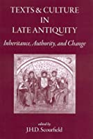 Texts and Culture in Late Antiquity: Inheritance, Authority, and Change