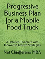 Progressive Business Plan for a Mobile Food Truck: A Detailed Template with Innovative Growth Strategies