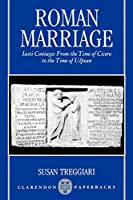 Roman Marriage: Iusti Coniuges from the Time of Cicero to the Time of Ulpian (Clarendon Paperbacks)
