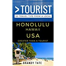 Greater Than a Tourist – Honolulu Hawaii USA: 50 Travel Tips from a Local