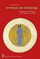 Im Herzen der Schoepfung: Meditationen zu Miniaturen der hl. Hildegard von Bingen