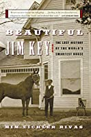 Beautiful Jim Key: The Lost History of the World's Smartest Horse