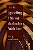 Epigenetic Shaping of Sociosexual Interactions: From Plants to Humans, Volume 86 (Advances in Genetics)