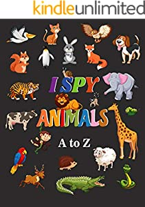 I Spy Animals from A to Z: A fun guessing game picture book for kids ages 2-5 (English Edition)