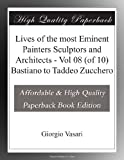Lives of the most Eminent Painters Sculptors and Architects - Vol 08 (of 10) Bastiano to Taddeo Zucchero