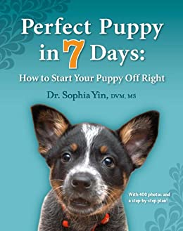 Perfect Puppy in 7 Days: How to Start Your Puppy Off Right by [Yin, Sophia A.]