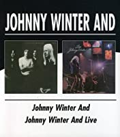 JOHNNY WINTER AND / JOHNNY WINTER AND LIVE