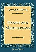 Hymns and Meditations (Classic Reprint)