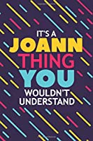 IT'S A JOANN THING YOU WOULDN'T UNDERSTAND: Lined Notebook / Journal Gift, 120 Pages, 6x9, Soft Cover, Glossy Finish