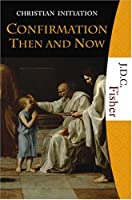 Confirmation Then and Now Christian Initiation