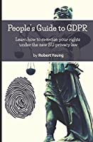 People's Guide to GDPR: Learn how to exercise your rights under the new EU privacy law