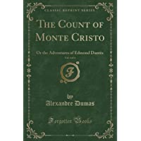 The Count of Monte Cristo, Vol. 1 of 4: Or the Adventures of Edmond Dantès (Classic Reprint)
