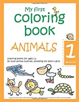 My first coloring book: ANIMALS — 1 year old kids — coloring books for ages 1-3 — 50 cute animal outlines, doodling for boys & girls: Large print animal outlines with blank backside pages — learning colors and relaxation for toddlers and young children