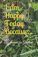 I Am Happy Today Because...: A Journal for Gratitude