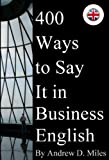 400 Ways to Say It in Business English (English Edition)