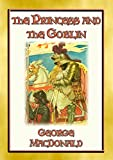 THE PRINCESS AND THE GOBLIN - A Tale of Fantasy for young Princes and Princesses: A Fantasy Tale from the Master of the Genre (English Edition)