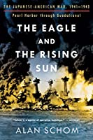 The Eagle And The Rising Sun: The Japanese-American War, 1941 1943: Pearl Harbor Through Guadalcanal