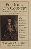 For King And Country: The Maturing of George Washington 1748-1760