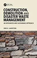 Construction, Demolition and Disaster Waste Management: An Integrated and Sustainable Approach