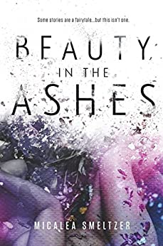 Beauty in the Ashes by [Smeltzer, Micalea]