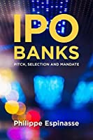 IPO Banks: Pitch, Selection and Mandate by Philippe Espinasse(2014-05-28)