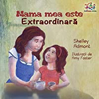 Mama Mea Este Extradinara: My Mom Is Awesome - Romanian Edition (Romanian Bedtime Collection)