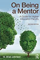 On Being a Mentor: A Guide for Higher Education Faculty, Second Edition by W. Brad Johnson(2015-11-13)