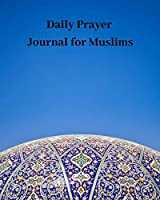 Daily Prayer Journal for Muslims: Guide to Help you Pray 5 Times a Day and Keep Reading Quran & Daily Hadith