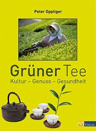 Gruener Tee: Kultur - Genuss - Gesundheit