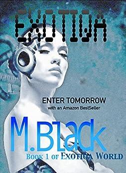 EXOTIQA (YA Robot Cyberpunk Dystopia) (EXOTIQA WORLD Book 1) by [Black, M]