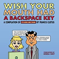 Wish your mouth had a backspace key: A compilation of It's-Geek-2-Me tech toons [並行輸入品]