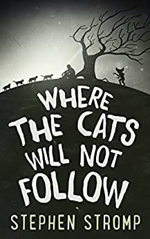 Where the Cats Will Not Follow by [Stromp, Stephen]