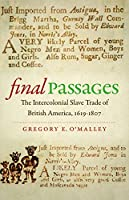 Final Passages: The Intercolonial Slave Trade of British America, 1619-1807 (Published by the Omohundro Institute of Early American Histo)