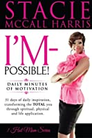 I'm-Possible: I'm-Possible: Daily Minutes of Motivation. 31 Days of Daily Inspiration, Transforming the Total You Through Spiritual, Physical and Life Application.