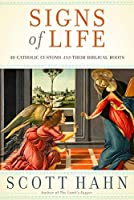 Signs of Life: 40 Catholic Customs and Their Biblical Roots by Scott Hahn(2009-11-03)