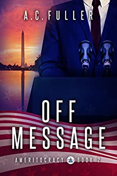 Off Message (Ameritocracy Book 2) by [Fuller, A.C.]