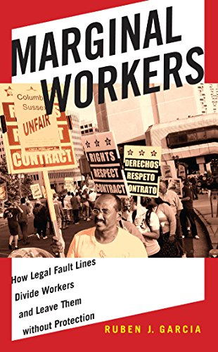 Download Marginal Workers: How Legal Fault Lines Divide Workers and Leave Them without Protection (Citizenship and Migration in the Americas) 1479823589