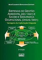 Sistema de Gestão Ambiental (ISO 14001) e Saúde e Segurança Ocupacional (OHSAS 18001). Vantagens da Implantação Integrada